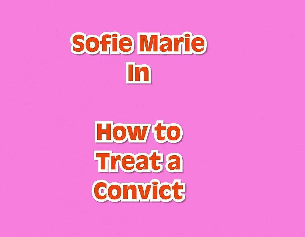 SofieMarieXXX/How to Treat a Convict